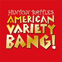 HINTON BATTLE'S AMERICAN VARIETY BANG!