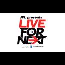 JFL presents LIVE FOR THE NEXT