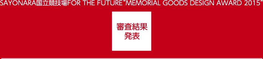 "SAYONARA国立競技場FOR THE FUTURE""MEMORIAL GOODS DESIGN AWARD 2015"" 審査結果"