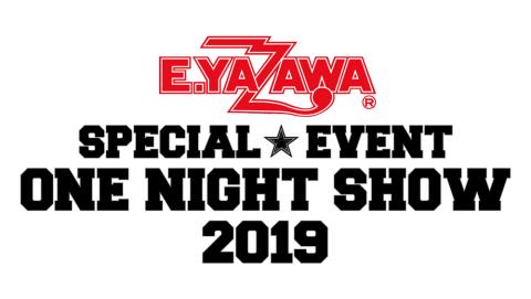 E.YAZAWA SPECIAL EVENT ONE NIGHT SHOW 2019